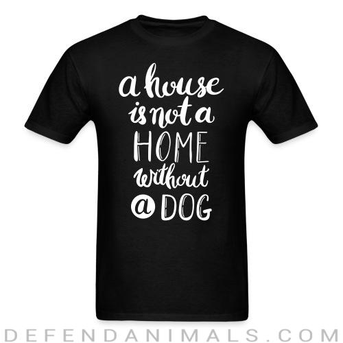 Standard t-shirt (unisex) A house is not a home without a dog - Dogs lovers