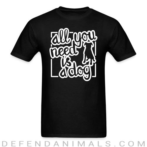 All you need is dog  - Dogs Lovers T-shirt