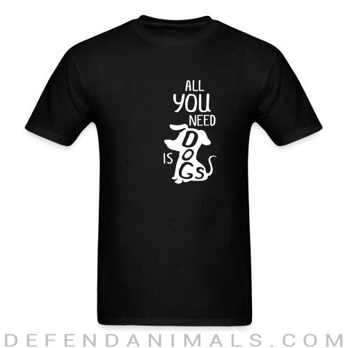 All you need is dogs  - Dogs Lovers T-shirt