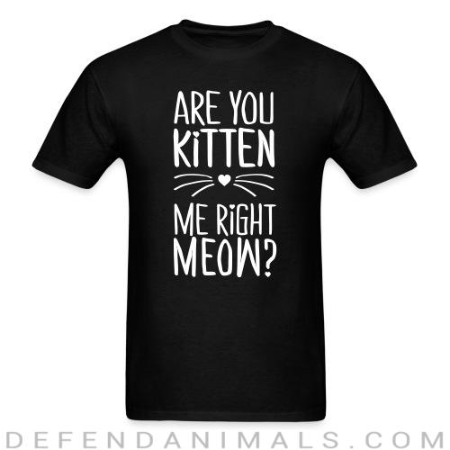 are you kitten me right meow  - Cats Lovers T-shirt