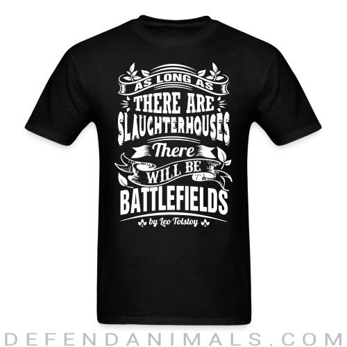 As long as there are slaughterhouses there will be battlefields (Leo Tolstoy) - Vegan T-shirt