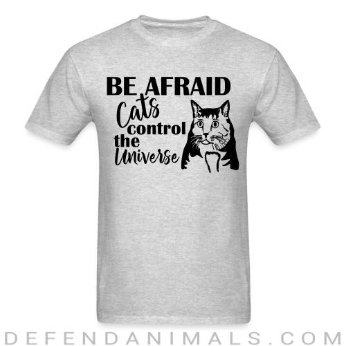Be afraid cats control the universe  - Cats Lovers T-shirt