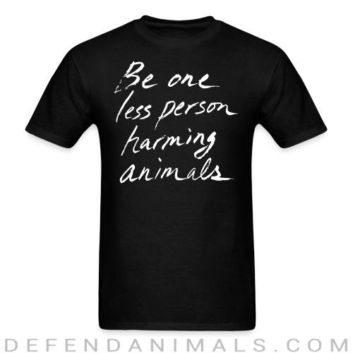 Be one less person harming animals - Animal Rights Activism T-shirt