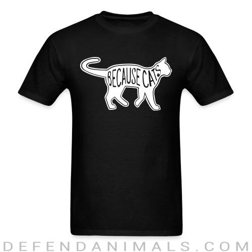 Because cats  - Cats Lovers T-shirt