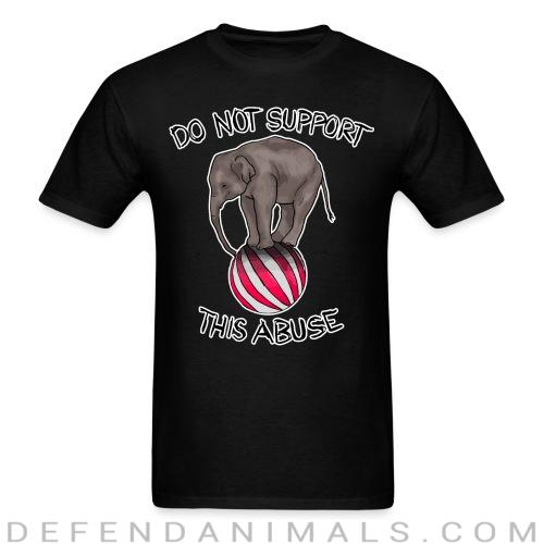 Do not support this abuse - Animal Rights Activism T-shirt