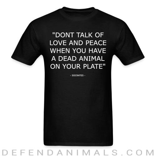"""Don't talk of love and peace when you have a dead animal on your plate"" (Socrates) - Animal Rights Activism T-shirt"