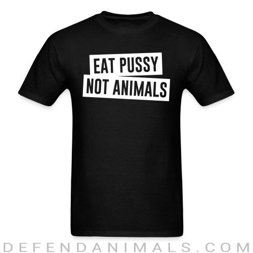 Eat pussy not animals - Vegan T-shirt