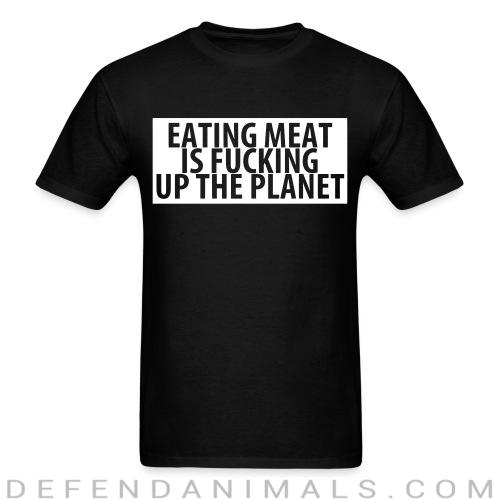 Standard t-shirt (unisex) Eating meat is fucking up the planet - Vegan t-shirts