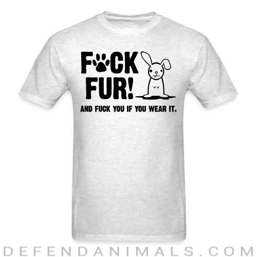 Fur and fuck you if you wear it - Animal Rights Activism T-shirt