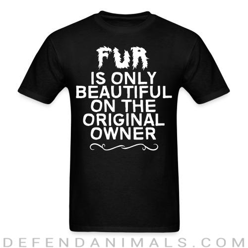 Standard t-shirt (unisex) fur is only beautiful on the original owner  - Animal rights activism