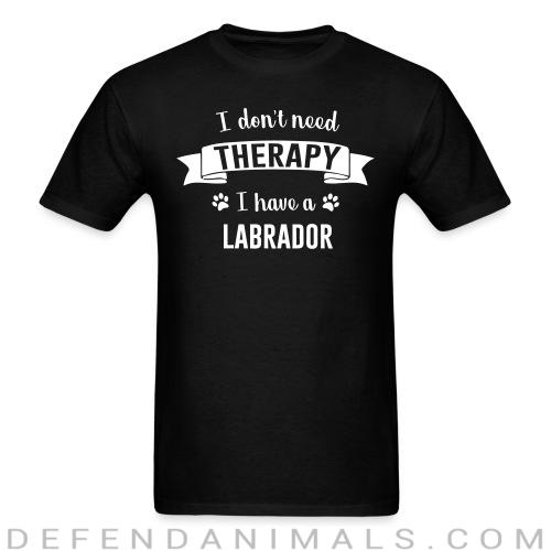 I don't need Therapy I have a Labrador - Dog Breeds T-shirt