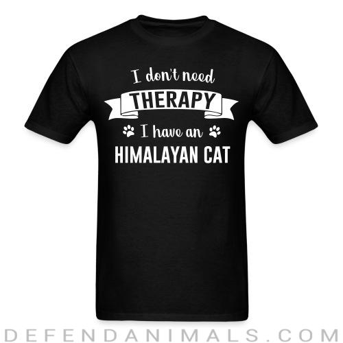 I don't need therapy I have an himalayan cat - Cat Breeds T-shirt