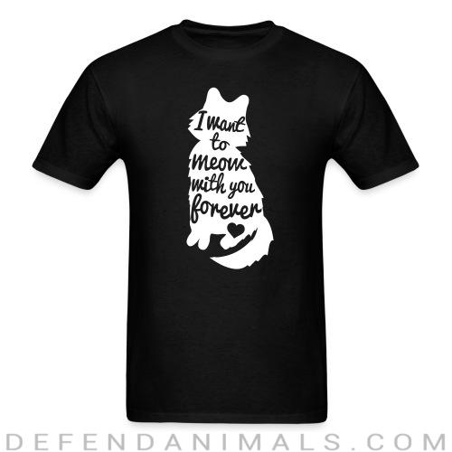I want to meow with you forever  - Cats Lovers T-shirt