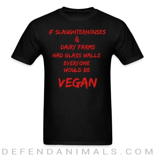 If slaughterhouses & dairy farms had glass walls, everyone would be vegan - Animal Rights Activism T-shirt
