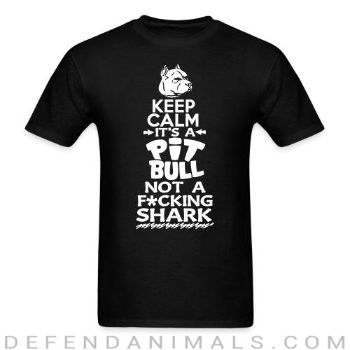 Keep calm it's a pit bull not a fucking shark - Animal Rights Activism T-shirt