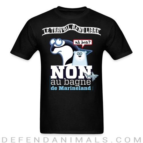Le travail rend libre / Non au bagne de Marineland - Animal Rights Activism T-shirt