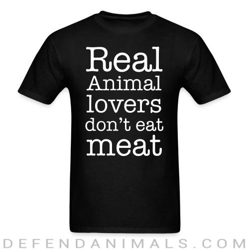 Real animal lovers don't eat meat - Vegan T-shirt