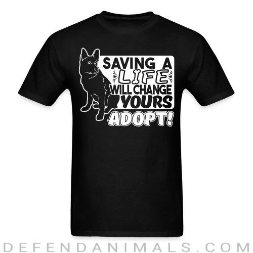 Saving a life will changes yours. Adopt! - Dogs Lovers T-shirt