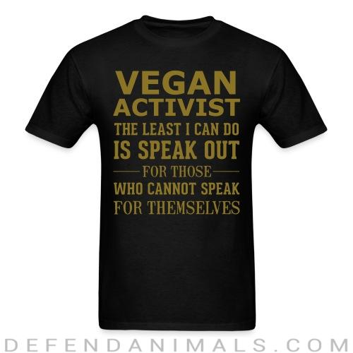 Standard t-shirt (unisex) Vegan activist the least i can do is speak out for those who cannot speak for themselves - Vegan t-shirts