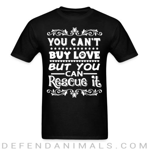 Standard t-shirt (unisex) You can\'t buy love but you can rescue it  - Animal Rights Activism