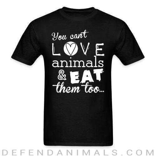 You can't love animals & eat them too - Animal Rights Activism T-shirt