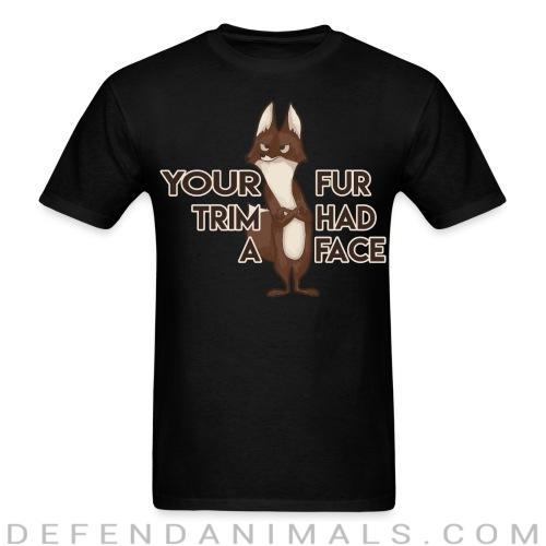 Your fur trim had a face - Animal Rights Activism T-shirt