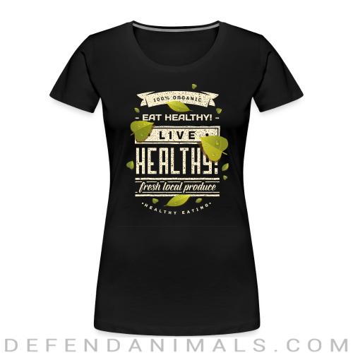 100% organic live healthy fresh local produce healty eating  - Vegan Women Organic T-shirt