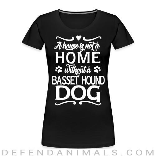 A house is not a home without a Basset Hound Dog - Dog Breeds Women Organic T-shirt