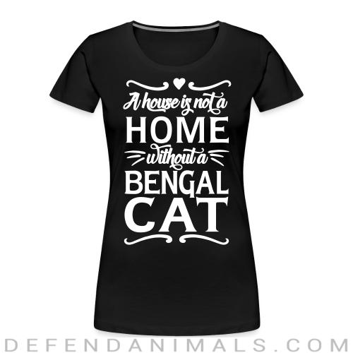 A house is not a home without a bengal cat - Cat Breeds Women Organic T-shirt