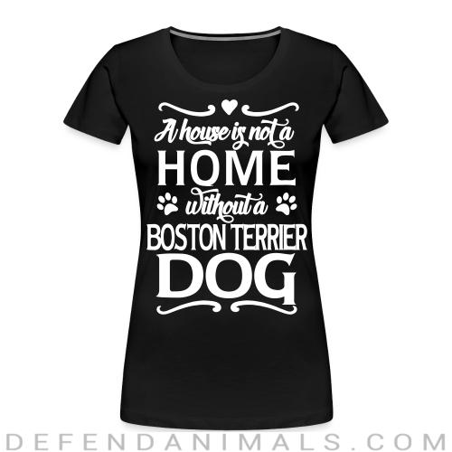 A house is not a home without a boston terrier dog  - Dog Breeds Women Organic T-shirt