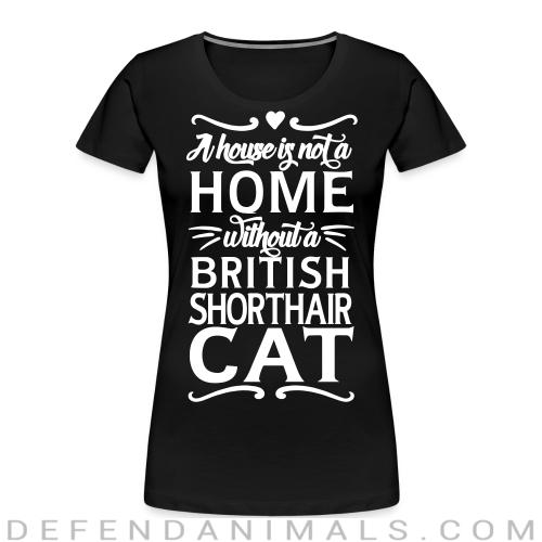 A house is not a home without a british shorthair cat - Cat Breeds Women Organic T-shirt