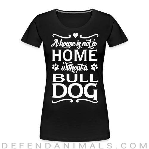 a house is not a home without a bulldog - Dog Breeds Women Organic T-shirt