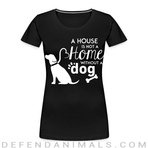 A house is not a home without a dog  - Dogs Lovers Women Organic T-shirt