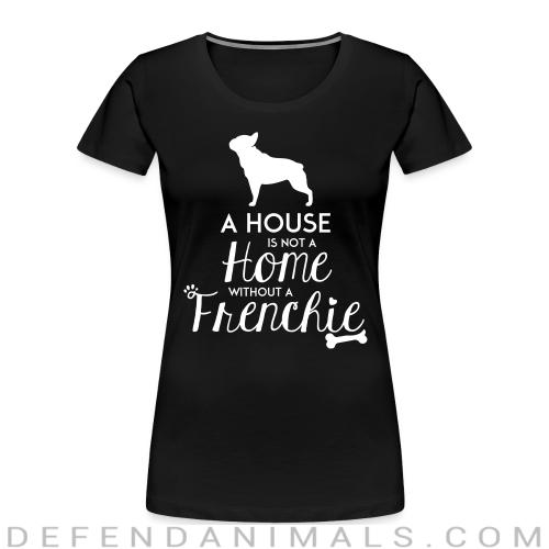 A house is not a home without a frenchie - Dog Breeds Women Organic T-shirt