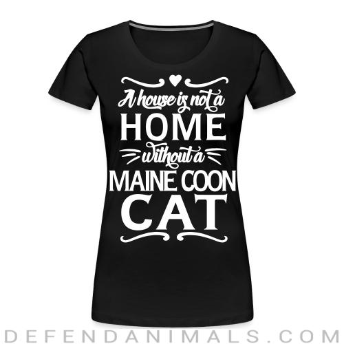 A house is not a home without a maine coon cat - Cat Breeds Women Organic T-shirt