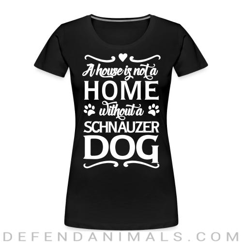 A house is not a home without a schnauzer dog - Dog Breeds Women Organic T-shirt