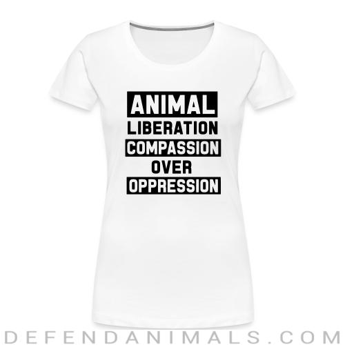 Animal liberation - compassion over oppression - Animal Rights Activism Women Organic T-shirt