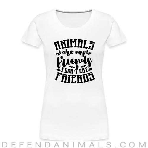 Animals are my friends & I don't eat my friends - Animal Rights Activism Women Organic T-shirt