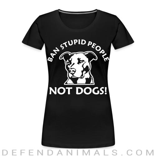 Ban stupid people not dogs! - Animal Rights Activism Women Organic T-shirt
