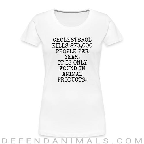 Cholesterol kills 870,000 people per year it is only found in animal products - Vegan Women Organic T-shirt