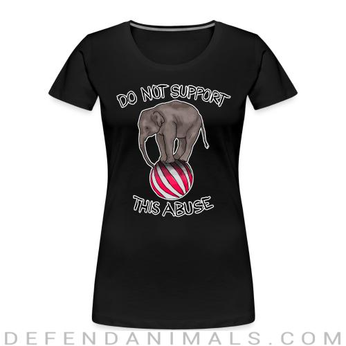 Do not support this abuse - Animal Rights Activism Women Organic T-shirt