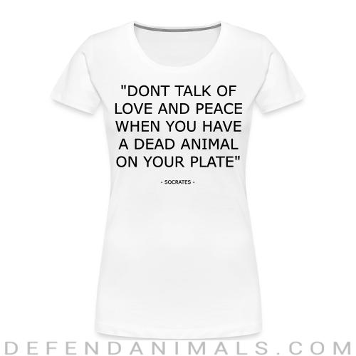 """""""Don't talk of love and peace when you have a dead animal on your plate"""" (Socrates) - Animal Rights Activism Women Organic T-shirt"""