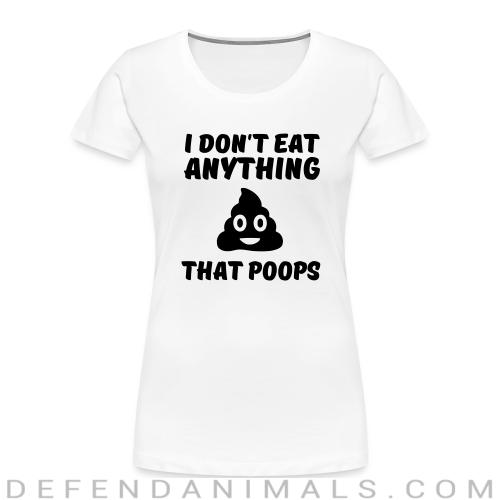 I don't eat anything that poops - Animal Rights Activism Women Organic T-shirt