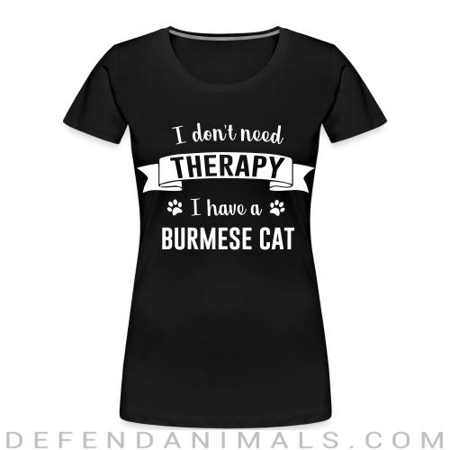 I don't need therapy I have a burmese cat - Cat Breeds Women Organic T-shirt