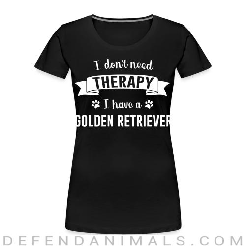 I don't need Therapy I have a Golden Retriever - Dog Breeds Women Organic T-shirt