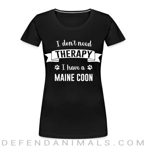 I don't need therapy I have a maine coon - Cat Breeds Women Organic T-shirt