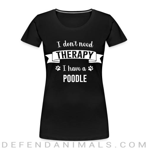 I don't need Therapy I have a poodle - Dog Breeds Women Organic T-shirt