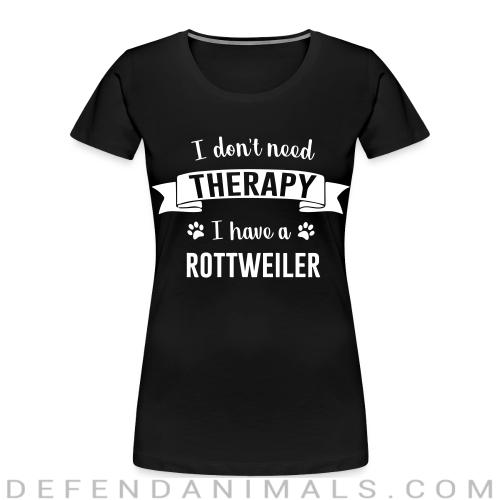 I don't need Therapy I have a Rottweiler - Dog Breeds Women Organic T-shirt