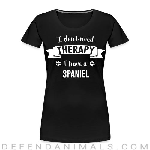 I don't need Therapy I have a Spaniel - Dog Breeds Women Organic T-shirt