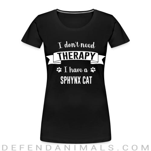 I don't need therapy I have a sphynx cat - Cat Breeds Women Organic T-shirt